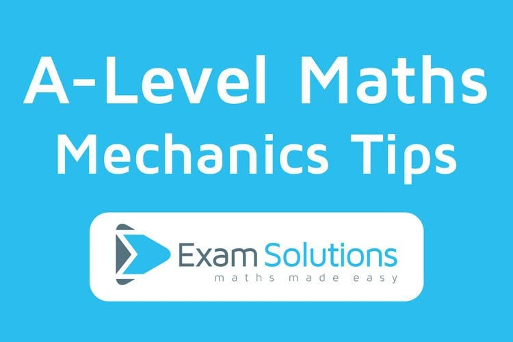 Mechanics tips to help you with your maths revision from ExamSolutions